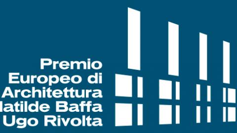 VI edizione del Premio Europeo di Architettura Matilde Baffa Ugo Rivolta
