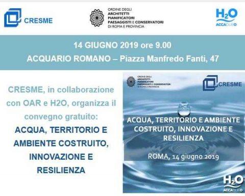Convegno ACQUA, TERRITORIO E AMBIENTE COSTRUITO, INNOVAZIONE E RESILIENZA, Roma, 14 giugno 2019
