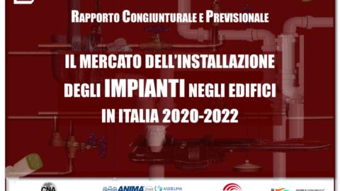 6° RAPPORTO CONGIUNTURALE E PREVISIONALE SUL MERCATO DELL'INSTALLAZIONE DEGLI IMPIANTI IN ITALIA 2020-2022