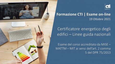 """CTI Esame """"Certificatore energetico degli edifici"""" On-Line 19 ottobre 2021"""